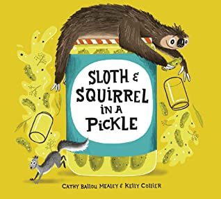 Sloth and Squirrel in a Pickle, Cathy Ballou Mealey, Kelly Collier, Sloth, Pickle, Squirrel, Jar, Children's Books, Picture Books, Humour, Friendship