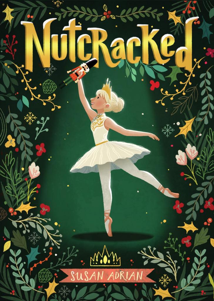 Nutcracked, Ballet, Girl, Tutu, Nutcracker, Retelling, Fantasy, Children's Books, Green, Flowers, Plants, Girl, Golden Font, Susan Adrian, Christmas