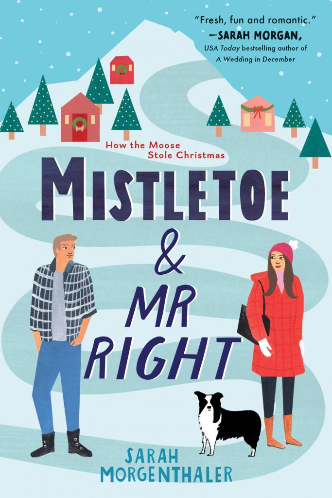 Mistletoe and Mr. Right, Moose Springs Alaska, Sarah Morgenthaler, Blue, Mountain, Man, Woman, Dog, Houses, Trees, Snow, Romance, Christmas, Contemporary, Holidays