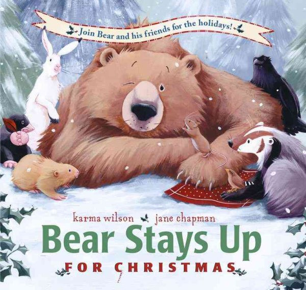 Bear Stays Up For Christmas, Karma Wilson, Jane Chapman, Bear, Beaver, Crow, Badger, Bunny, Mole, Badger, Bird, Forest, Snow, Picture Book, Children's Books