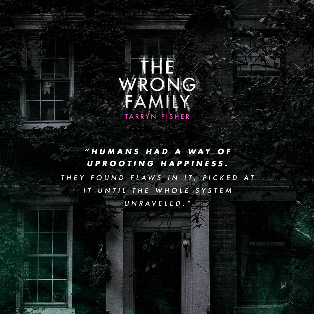 The Wrong Family, Tarryn Fisher, House, Tree, Thriller, Mystery, Family, Secrets, Twists