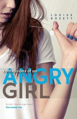 Confessions of an Angry Girl, Louise Rozett, Young Adult, Contemporary, Romance, Family, Emotions, Confessions, Girl, Blue Nails, Necklace, Girl