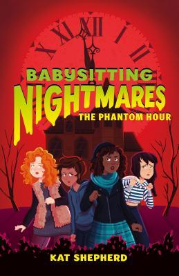 Babysitting Nightmares: The Phantom Hour, Kat Shepherd, Book 2, Rayanne Vieira, Fantasy, Monsters, Horror, Children's Books, Mystery, Red, Clock, House, Girls, Baby-sitting
