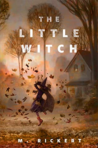 The Little Witch, M. Rickert, Brown, Leaves, Witch, House, Trees, Novella, Short Story, Halloween, Ghosts, Trick or Treat, Paranormal,