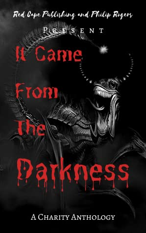 It Came From The Darkness, P.J. Blakey-Norris, C.L. Raven, Ross Baxter, Aimee Laban, C.M. Saunders, Owen Townend, Alain Elliott, Roma Gray, Black, Red Letters, Monster, Alien, Horror, Short Stories, Poems, Creepy, Ghosts, Aliens