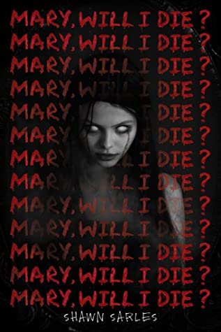 Mary, Will I Die?, Shawn Sarles, Mary, Horror, Young Adult, Red Font, Scary