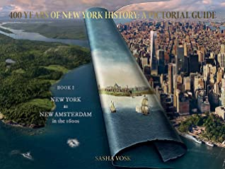 400 Years of New York History – A Pictorial Guide: New York as New Amsterdam in the 1600s, Sasha Vosk, New York, History, Travel, Vosk Time Travel Guide #1,
