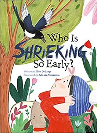 Who Is Shrieking So Early?, Ellen Delange, Zafouko Yamamoto, Boy, Bird, Dog, Tree, Picture Book, Waking Up, Children's Books, Shrieking