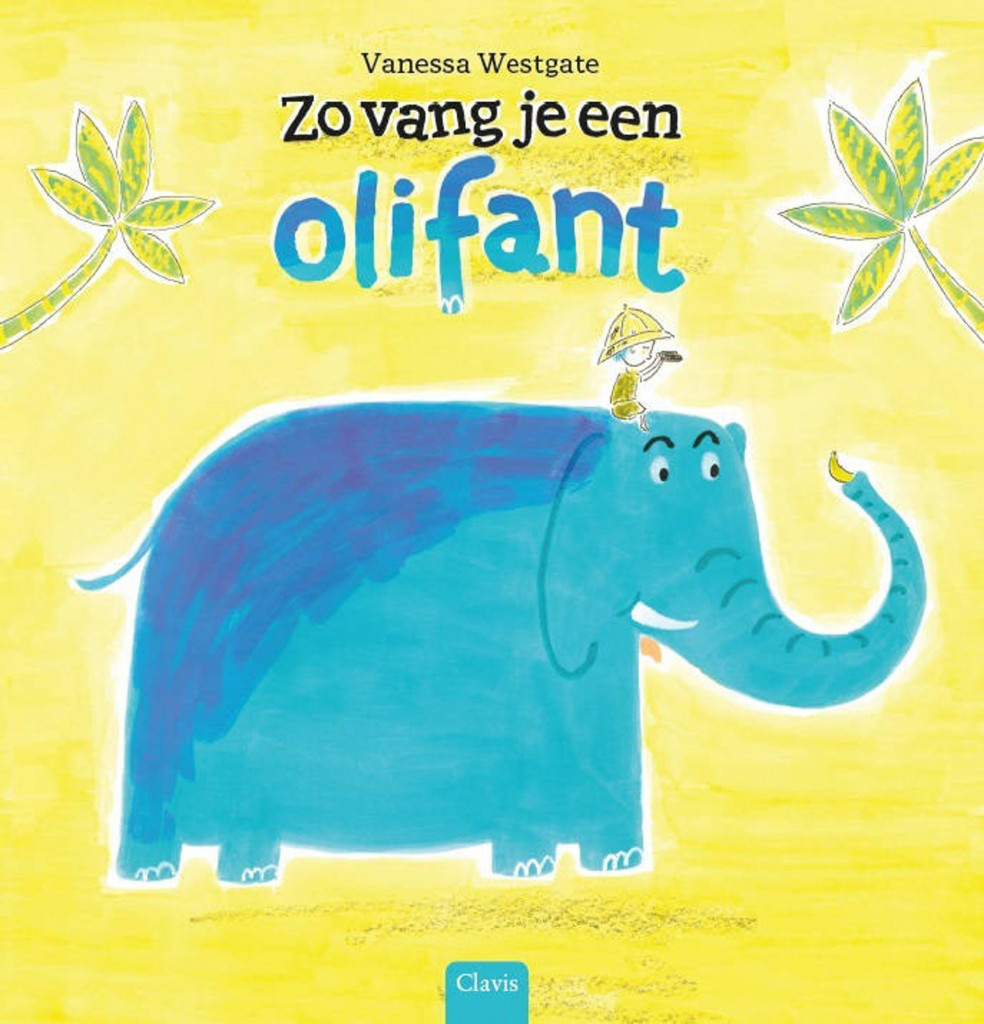 Zo vang je een olifant, Vanessa Westgate, Elephant, Blue, Boy, Yellow Background, Banana, Catching Elephants, Picture Book, Humour, Childrensbooks