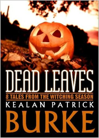 Dead Leaves: 9 Tales from the Witching Season, Pumpkin, Leaves, Horror, Ghost, Weird, Anthology, Short Stories, Kealan Patrick Burke
