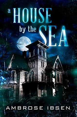 A House by the Sea (Winthrop House #1), Ambrose Ibsen, Moon, House, Haunted, Ghosts, Spooky, Horror