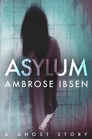 Asylum (Afterlife Investigations, #1), Ambrose Ibsen, Horror, Asylum, Ghosts, Silhouette, Dark