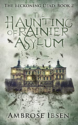 The Haunting of Rainier Asylum, The beckoning Dead, Book 2, Asylum, House, Birds, Ghosts, Paranormal, Horror