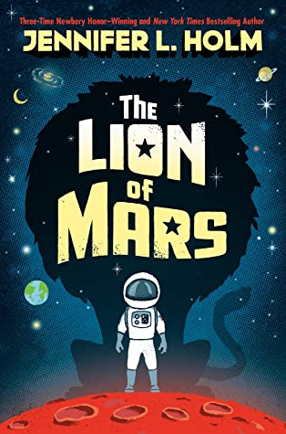 The Lion of Mars, Mars, Planets, Sci-fi, Children's Books, Family, Boy, Astronaut, Lion, Stars, Red,Jennifer L. Holm