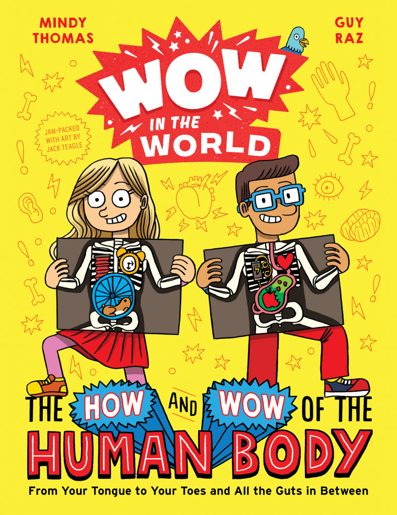 Wow in the World: The How and Wow of the Human Body: From Your Tongue to Your Toes and All the Guts in Between, Mindy Thomas, Guy Raz, Jack Teagle, Children's Book, Body, Non-Fiction, Humour, Yellow, Children, X-rays