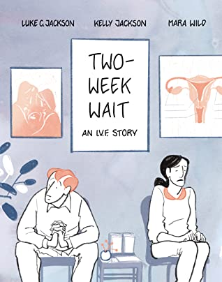 Two-Week Wait: an IVF story, Luke Jackson, Kelly Jackson, Mara Wild, Man, Woman, Doctor's Office, IVF, Pregnancy, Trying to get pregnant, Graphic Novels, Relationship