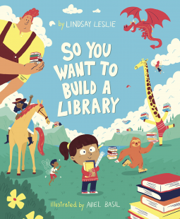 So You Want To Build a Library, Lindsay Leslie, Aviel Basil, Blue, Sky, Giants, Library, Books, Reading, Girl, Animals, Fantasy, Picture Book