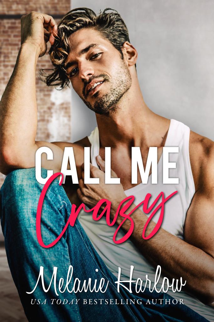 Call Me Crazy, Melanie Harlow, Man, Shirt, Stubble, Romance