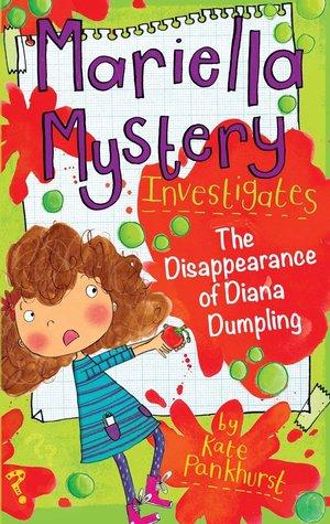 The Disappearance of Diana Dumpling, Mariella Mystery, Children's Books, Book 7, Kate Pankhurst, Mystery