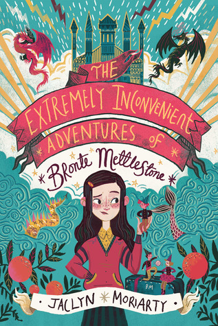 The Extremely Inconvenient Adventures of Bronte Mettlestone, Kingdoms and Empires, Book 1, Jaclyn Moriarty, Children's Books, Colourful, dragons, Fantasy, Girl, Castle, Clouds, Aunt, Adventure