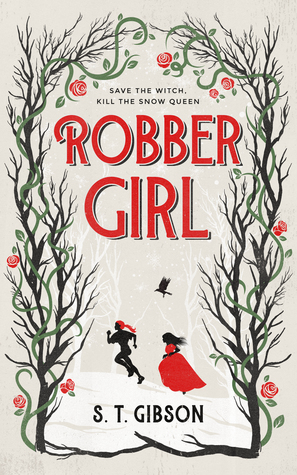 Robbergirl, S.T. Gibson, Fantasy, LGBT, Romance, Young Adult, Retelling, Plants, Roses, Girls, Running, Bird, Witches, Queens