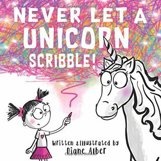 Never Let a Unicorn Scribble!, Colourful, Unicorn, Girl, Crayon, Drawing, Humour, Children's Books, Picture Book, Diane Alber