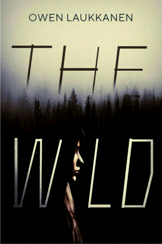 The Wild, Young Adult, Forest, Thriller, Survival, Girl, Woods, Dark, Owen Laukkanen