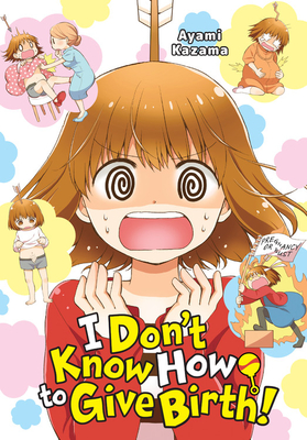 I Don't Know How to Give Birth!, Woman, Pregnancy, IVF treatments, Manga, Humour, Realistic, Non-fiction, Autobiography, Ayami Kazama
