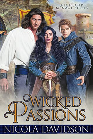 Wicked Passions, Adult, Sex, Romance, LGBT, Men, Woman, Sword, Scotland, Historical Fiction, Highland Menage #2, Nicola Davidson
