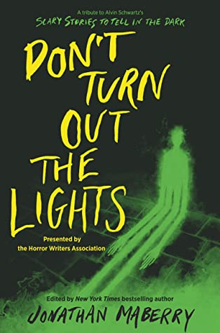 Don't Turn Out the Lights, Ghost, Shadow, Yellow Font, Children's Books, Short Stories, Horror, Murder, Ghosts, Paranormal, Anthology, Young Adult, Horror, Linda D. Addison, Courtney Alameda, Jonathan Auxier, Gary A. Braunbeck, Z Brewer, Aric Cushing, John Dixon, Tananarive Due, Jamie Ford, Kami Garcia, Christopher Golden, Tonya Hurley, Catherine Jordan, Sherrilyn Kenyon, Alethea Kontis, N.R. Lambert, Laurent Linn, Amy Lukavics, Barry Lyga, D.J. MacHale, Josh Malerman, James A. Moore, Michael Northrop, Micol Ostow, Joanna Parypinksi, Brendan Reichs, Madeleine Roux, R.L. Stine, Margaret Stohl, Gaby Triana, Luis Alberto Urrea, Rosario Urrea, Kim Ventrella, Sheri White, T.J. Wooldridge, Brenna Yovanoff