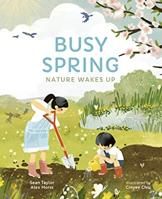 Busy Spring: Nature Wakes Up, Sean Taylor, Alex Morss, Chinyee Chiu, Spring, Non-Fiction, Sisters, Family, Seasons, Children's Books