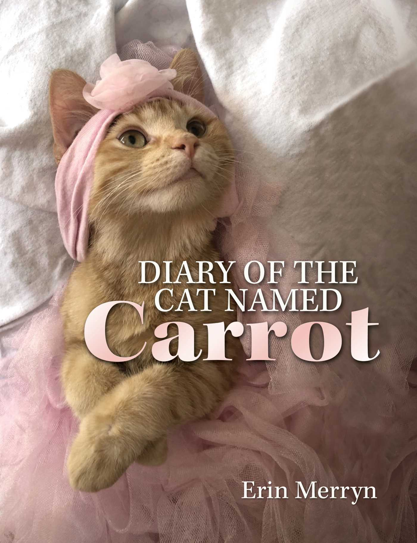 Diary of the Cat Named Carrot, Erin Merryn, Cat, Tutu, Pink, Cute, Diary, Non-fiction, Cats, Family,
