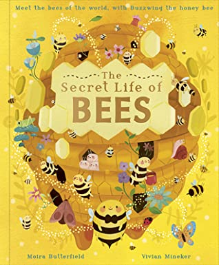 The Secret Life of Bees, Yellow, Moira Butterfield, Vvian Mineker, Bees, Honey, Hive, Non-Fiction, Cute, Children's Books, BEEESSSS