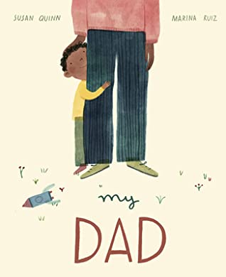 My Dad, Father, Parenting, Picture Book, Fuzzy Feelings, Heart-warming, Picture Book, Children's Books, Legs, Boy, Susan Quinn, Marina Ruiz