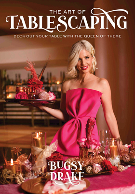 The Art of Tablescaping: Deck Out Your Table with the Queen of Theme, Bugsy Drake, Tablescaping, Crafts, Non-Fiction, Fancy, Woman, Bugsy Drake, Pink Dress, Table