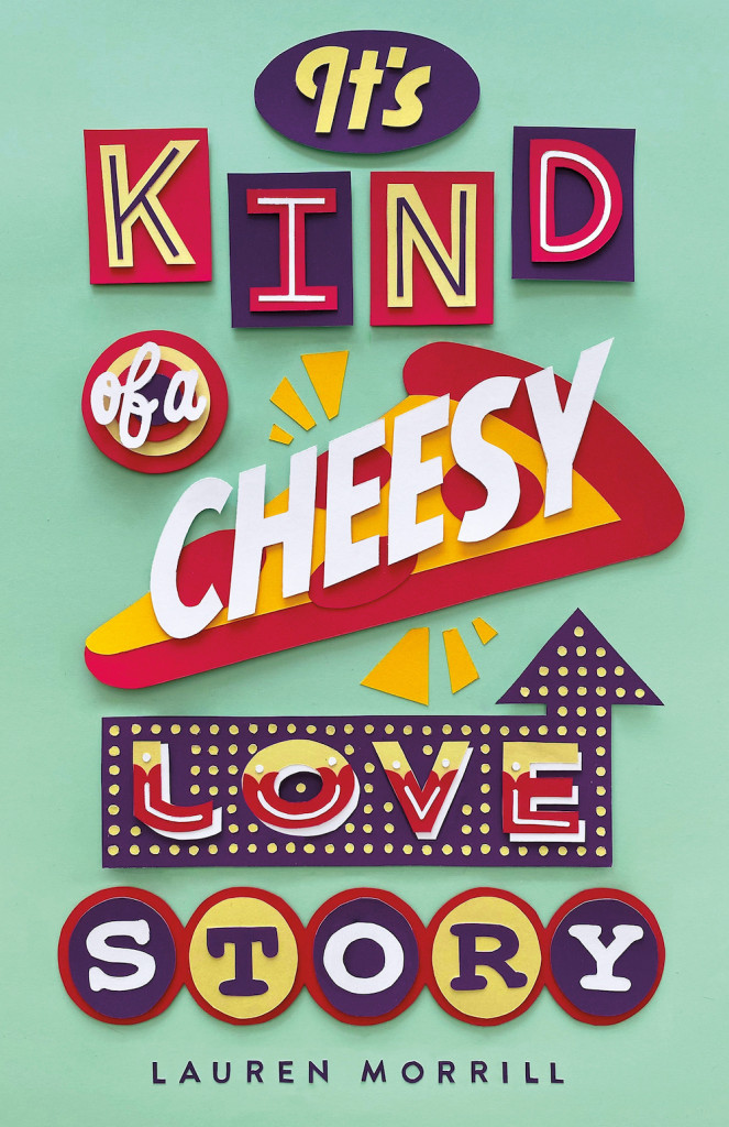 It's Kind of a Cheesy Love Story, Green, Funny Letters, Young Adult, Pizza, Friendship, Romance, Humour, Lauren Morrill