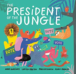 The President of the Jungle, Animals, Elections, Politics, Picture Books, Children's BOoks, Green, Trees, Animals, Signs, André Rodrigues, Larissa Ribeiro, Paula Desgualdo, Pedro Markun