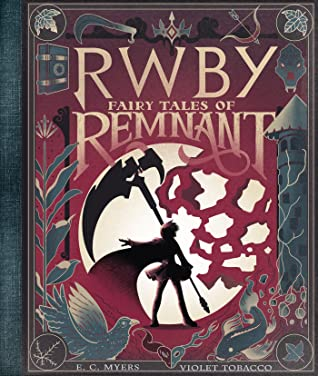 Fairy Tales of Remnant (RWBY), E.C. Myers, Red, Scythe, Plants, Magic, Fairy Tales, Short Stories, Magic, Fantasy,, Violet Tobacco