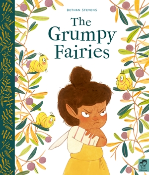 Grumpy Fairies, Bethan Stevens, Grumpy, Fairies, Fantasy, Picture Book, Children's Books, Leaves, Animals