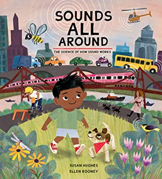 Sounds All Around: The Science of How Sound Works, City, Sounds, Boy, Dog, Plants, Non-Fiction, Children's Books, Picture Books, Susan Hughes, Ellen Rooney