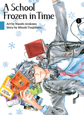 A School Frozen in Time, Vol. 1, Naoshi Arakawa, Mizuki Tsujimura, Mystery, Suicide, Stuck in School, Manga, Friendship, Memories, Boy, Books, Snow