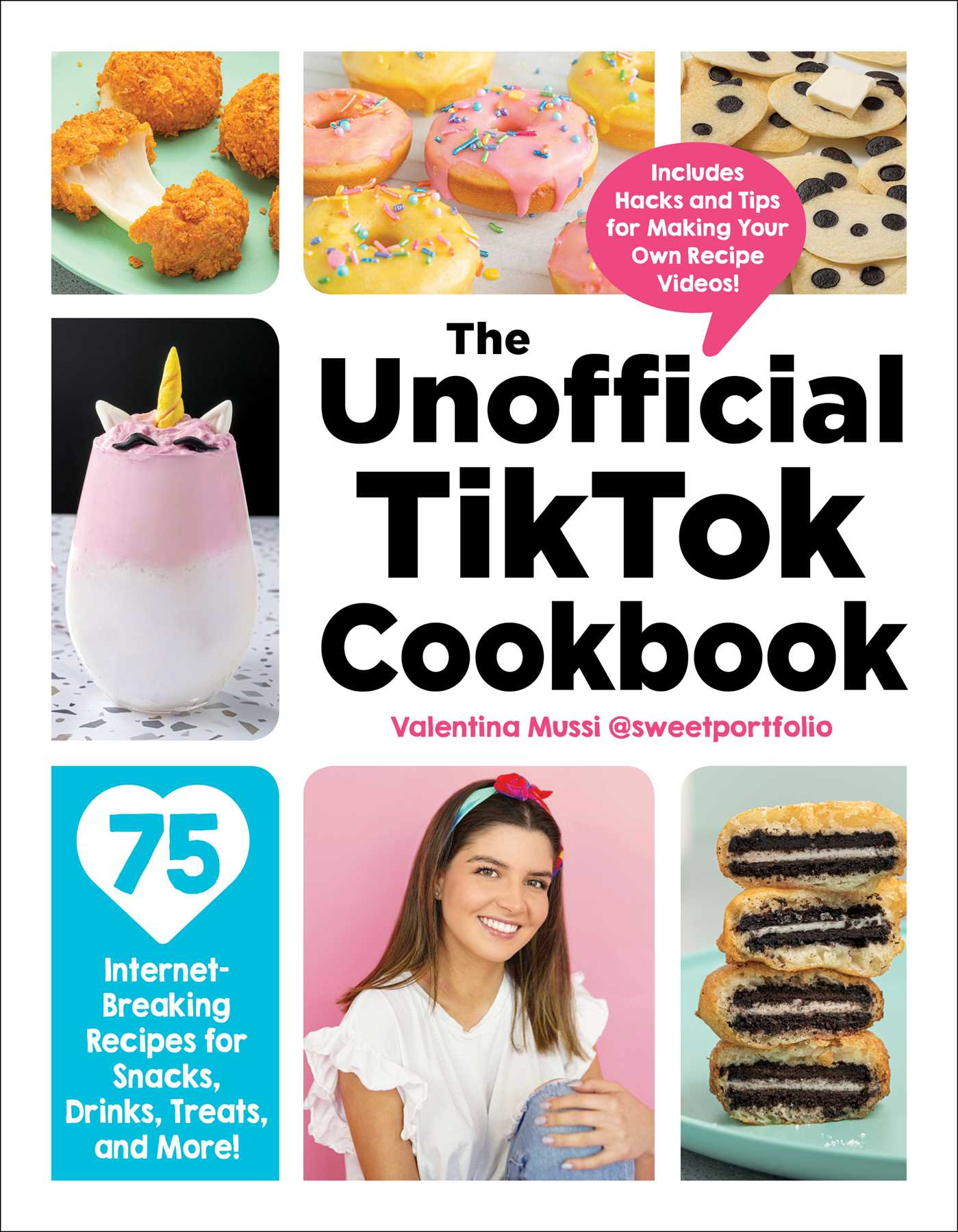 The Unofficial TikTok Cookbook: 75 Internet-Breaking Recipes for Snacks Drinks Treats, and More!, Cooking, Food, TikTok, Baking, Fun, Snacks, Non-Fiction, Unicorn, Valentina Mussi