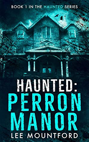 Haunted: Perron Manor, Book 1, Blue, House, Lee Mountford, Ghosts, Horror, Sisters, Inheritance, Ghosts, Haunted House