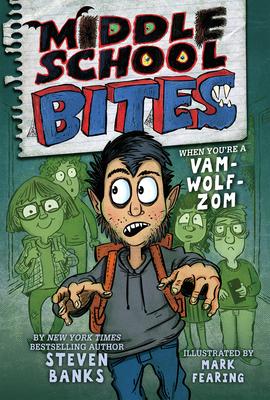 Middle School Bites, Steven Banks, Mark Fearing, Children's Books, Sister/Brother, Vampires, Werewolves, Zombies, Humour, Middle School, Friendship