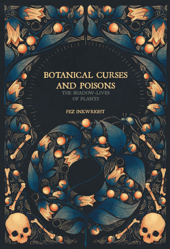 Botanical Curses and Poisons: The Shadow-Lives of Plants, Fez Inkwright, Black, Blue, Plants, Botanical, Nonfiction, Witchcraft, Magic, Illustrations