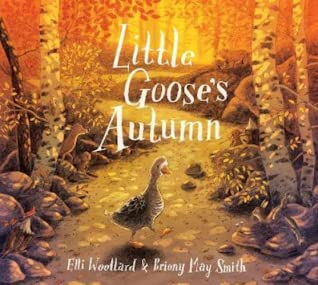 Little Goose's Autumn, Elli Woollard, Briony May Smith, Orange, Goose, Forest, Autumn, Seasons, Picture Book, Animals, Nature, Children's Books