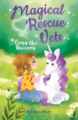 Oona the Unicorn, Magical Rescue Vets, Unicorns, Dragons, Cute, Children's Books, Friendship, Moving, Green, Plants, Girl, Melody Lockhart, Morgan Huff