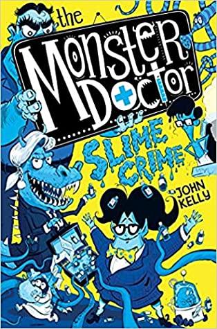 The Monster Doctor: Slime Crime, Children's BOok, John Kelly, Yellow, Blue, Doctor, Monsters, Fantasy, Humour