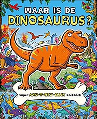 Waar is de dinosaurus? super aan-t-rex-elijk zoekboek, dinosaurs, Helen Brown, Derrian Bradder, Humour, Children's Books, Non-fiction, T-rex