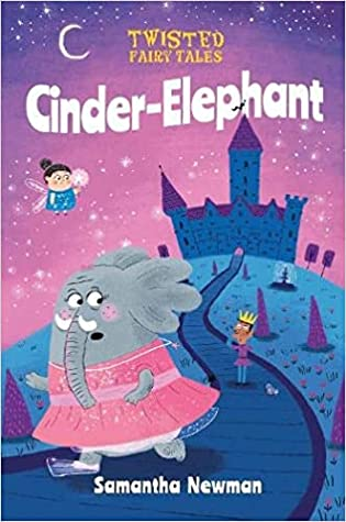 Twisted Fairy Tales: Cinder-Elephant, Samantha Newman, James Hearne, Pink, Night, Stars, Fairy, Elephant, Cinderella, Fairy Tales, Humour, Magic, Fantasy, Children's Books,